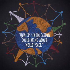 Quality sex education could bring about world peace.